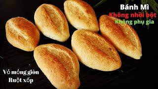 BÁNH MÌ VIỆT NAM - Cách làm KHÔNG CẦN NHỒI BỘT, KHÔNG PHỤ GIA - Bánh Mì vỏ mỏng giòn, ruột xốp rỗng.