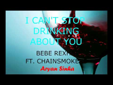 I Can't Stop Drinking About You - Bebe Rexha ft. The Chainsmokers