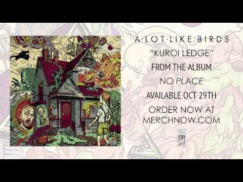 """A Lot Like Birds """"Kuroi Ledge"""""""