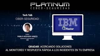 Tech talk: acercando soluciones al monitoreo y manejo de incidentes con IBM QRadar