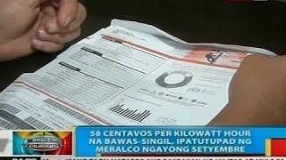 BP: 56 centavos per kilowatt hour na bawas-singil, ipatutupad ng Meralco ngayong Setyembre
