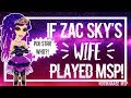 If Zac Sky's Wife Played MSP!