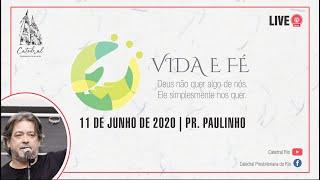 Vida e Fé | Pr. Paulinho | 11.06.2020