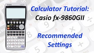 Calculator Tutorial: Casio fx-9860GII Recommended Settings