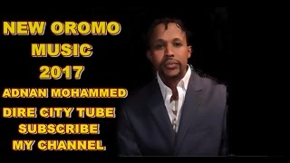 Adnan Mohammed **New Oromo  Music**2017** Naaf himi mee