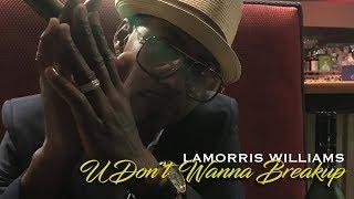 Lamorris Williams - U Don't Wanna Break Up