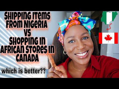 IS IT BETTER TO SHIP FOOD ITEMS FROM NIGERIA OR BUY IN CANADA's AFRICAN/NIGERIAN STORES??🇳🇬🇨🇦