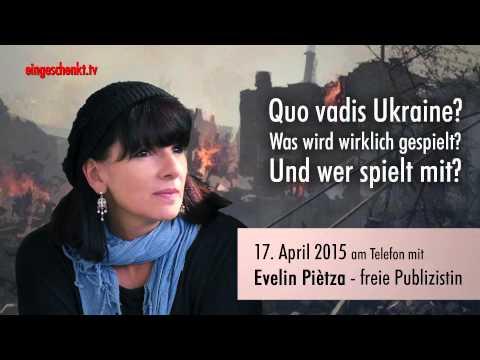 Nachgefragt...Quo vadis Ukraine? - am Telefon mit Evelin Piètza...Was wird wirklich gespielt?