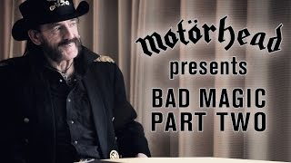Motörhead Presents - Bad Magic (Part 2)