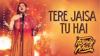 Tere Jaisa Tu Hai Video Song | FANNEY KHAN |