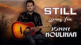 """"""" Still """" [Lyrics]- Jonny Houlihan (Still Loving You)"""
