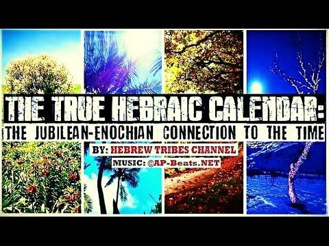 The TRUE Hebraic Calendar: The Jubilean-Enochian Connection to the Times (Full) [2017]