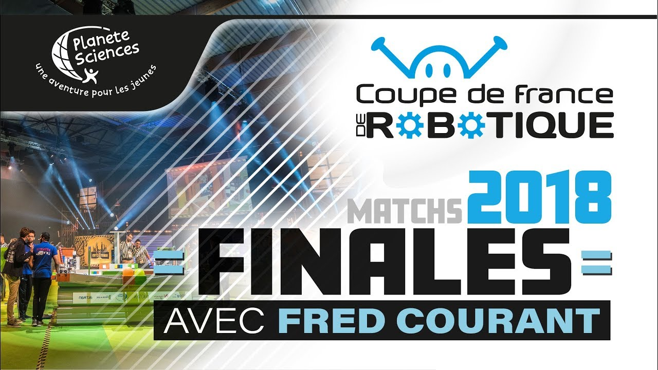 Finales de la coupe de france de robotique 2018 avec fr d ric courant youtube - Coupe de france robotique ...