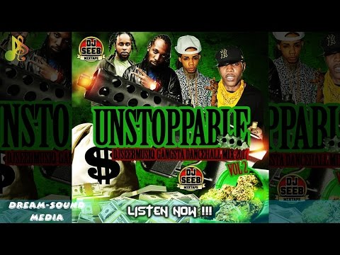 DJSeeb Musiq - Unstoppable, Gangsta Dancehall Mix Vol. 2 (Dancehall Mixtape 2017)