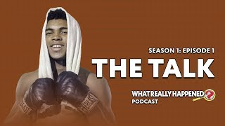 """""""The Talk"""" on Muhammad Ali What Really Happened? Podcast S1, EP1"""