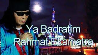 Download Ya Badratim - Rahmat Ekamatra  Lirik dan maksud