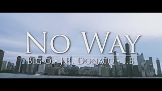 Big O - No Way Feat. J.R. Donato & iB | Shot By @DADAcreative