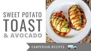 Sweet Potato Toast with Avocado & Sriracha - One Pan Camping & Campervan Recipes!