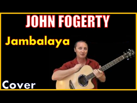 Jambalaya John Fogerty Lyrics And Cover