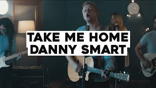 Take Me Home - Danny Smart [Official Music Video]