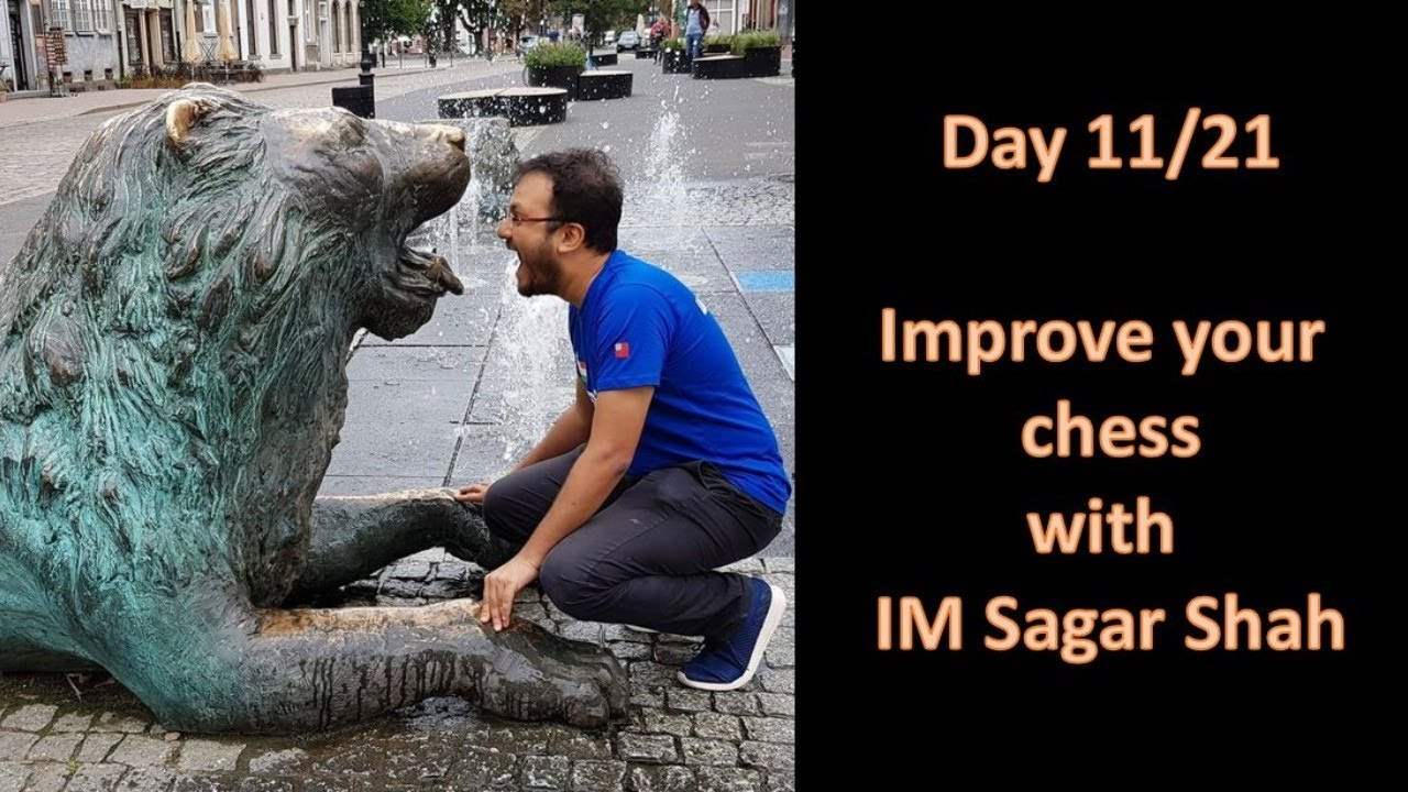 Day 11/21: Improve your chess with IM Sagar Shah