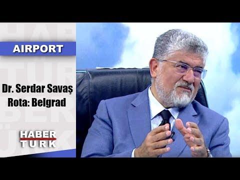 Airport - 11 Ağustos 2019 (Gentest Enstitüsü Direktörü Dr. Serdar Savaş, Rota: Belgrad)