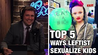 Top 5 Ways Leftists Sexualize Kids | Louder With Crowder