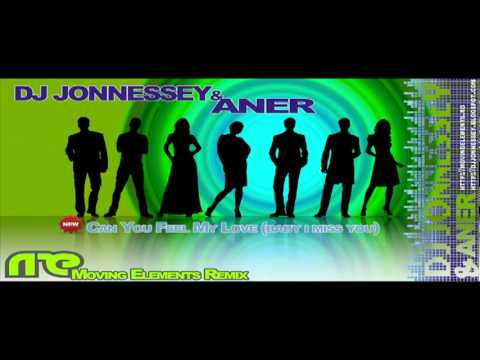 DJ JONNESSEY & ANER - CAN YOU FEEL MY LOVE ( BABY I MIS YOU ){MOVING ELEMENTS REMIX}.flv
