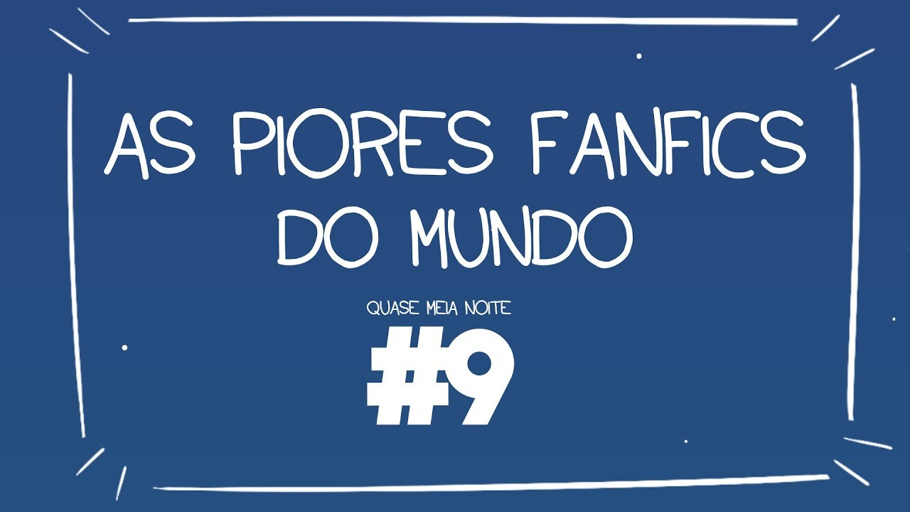 #9 - AS PIORES FANFICS DO MUNDO