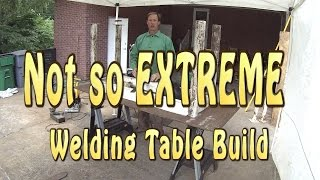 Not So Extreme Welding Table Build