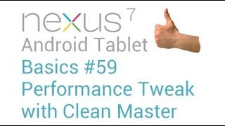 Google Nexus 7 Tips and Tricks #59: Performance Tweak with Clean Master