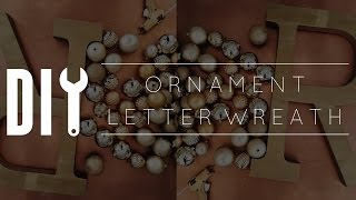 DIY Christmas Decorations // Easy Ornament Letter Wreath