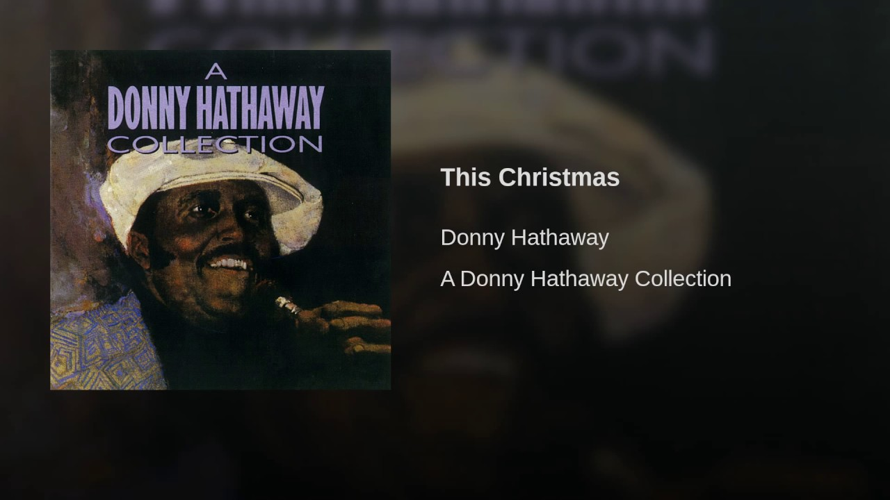 Donny Hathaway This Christmas.Ranking The Best Versions Of Donny Hathaway S This Christmas