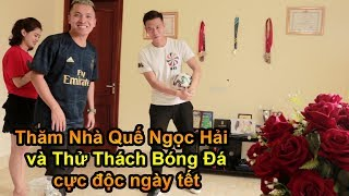 Đỗ Kim Phúc đi thăm nhà cầu thủ Quế Ngọc Hải ĐT Việt Nam và thử thách bóng đá tết 2020 từ Văn Toàn