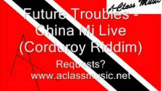 Future Troubles - China Mi Live (Corduroy Riddim).wmv