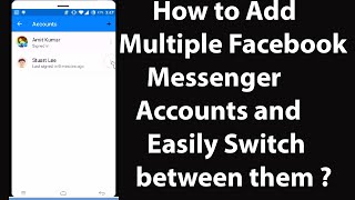 How To Add Multiple Facebook Messenger Accounts To Your Phone and Easily Switch Between Them ?