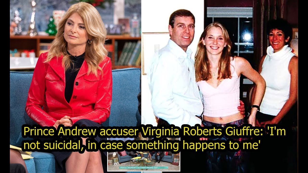 Prince Andrew Accuser Virginia Roberts Giuffre I M Not Suicidal