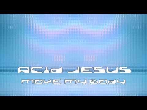 Acid Jesus- Move My Body