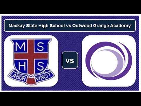 Mackay State High School vs Outwood Grange Academy