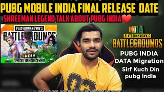 PUBG INDIA FINAL RELEASE DATE | SHREEMAN LEGEND TALK ABOUT PUBG MOBILE INDIA | Pubg Data Migration