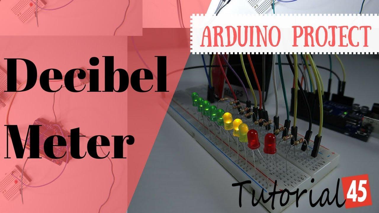 Arduino Projects: Arduino Decibel Meter - Tutorial45