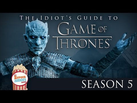 The Idiot's Guide To Game of Thrones Season 5