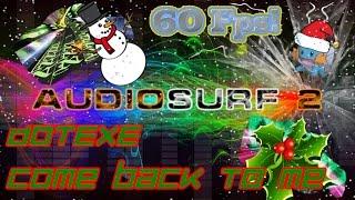 [Holiday Theme] DotEXE - Come Back To Me [Audiosurf 2 | Mono]