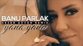 Banu Parlak - Yana Yana  Sezer Güven Remix