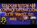 Como instalar Boton ASR TC control de traccion ESP ESC en Vento Jetta MK6