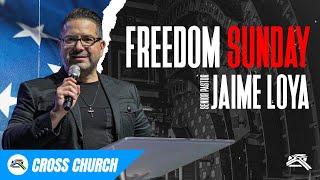 Freedom Sunday // Cross Church RGV // Jaime Loya