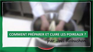 """""""Comment préparer et cuire les poireaux ?"""" - Tour de main Joël Robuchon"""