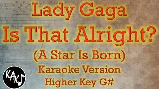Lady Gaga - Is That Alright? Karaoke Instrumental Lyrics Cover Higher Key G# Mp3