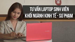Tư Vấn Laptop Sinh Viên Khối Ngành Kinh Tế - Sư Phạm
