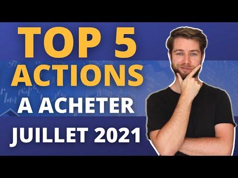 LES 5 MEILLEURES ACTIONS A ACHETER (JUILLET 2021)